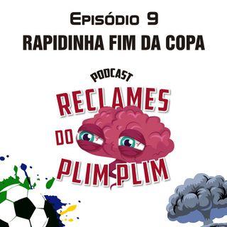 Episódio 9 - Rapidinha do ACABOU A COPA - Reclames do Plim Plim