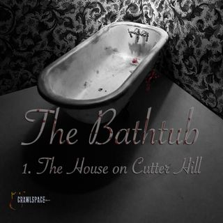 The Bathtub - Episode 1 - The House on Cutter Hill