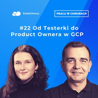 Odc. #22 Od Testerki do Product Ownera w GCP. Gość: Ilona Kędracka
