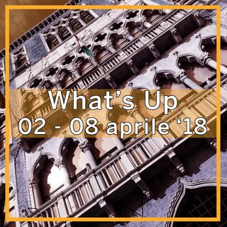What's Up: 2-8 aprile 2018