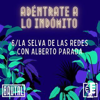 La selva de las redes con Alberto Parada   Adéntrate a lo indómito #06