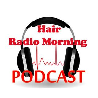 The Hair Radio Morning Podcast  #370  Wednesday, October 24th, 2018