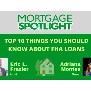 Mortgage Spotlight: Top 10 Things You Should Know About FHA Loans