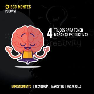4 TRUCOS para tener mañanas PRODUCTIVAS | EP25 - Emprende con Diego Montes