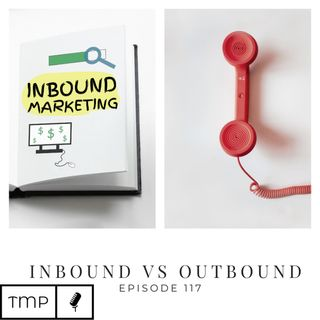 Episode 117 : Outbound vs Inbound Marketing | Inbound Series