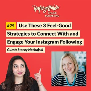 #29: Use These 3 Feel-Good Strategies to Connect With and Engage Your Instagram Following - Guest: Stacey Nachajski