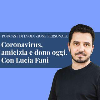 Episodio 127 - Coronavirus, amicizia e dono oggi. Con Lucia Fani