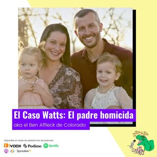 El caso Watts: El padre homicida, aka el Ben Affleck de Colorado