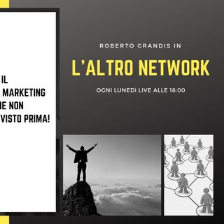 [L'ALTRO Network 01] - Il Network Marketing Come NON L'hai Mai Visto Prima