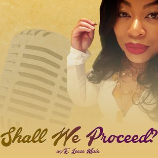 """Premier of  """"Shall We Proceed?"""" podcast: My Tribe Is My Vibe!"""