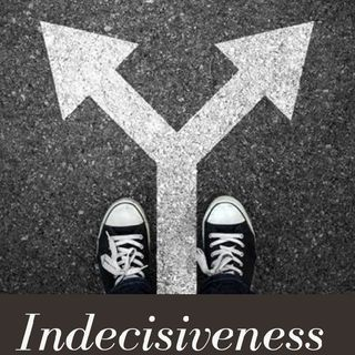 Indecisiveness (the killer of beauty)