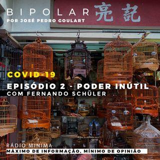 #02 Especial COVID-19 - Poder Inútil com Fernando Schüler