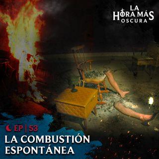 Ep53: La Combustión Espontánea