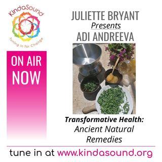Transformative Health: Ancient Natural Remedies | Juliette Bryant presents Andriana Andreeva