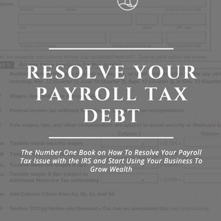 Resolve Your Payroll Tax Debt
