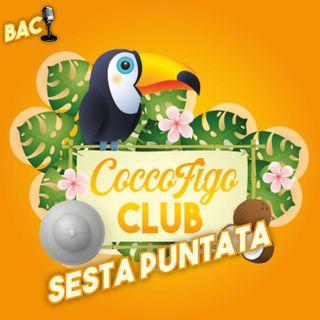 Coccofigo Club - Ep. 06