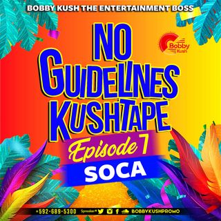 Episode 7 SOCA 2020 No Guidelines Kushtape Mixed By Bobby Kush The Entertainment Boss
