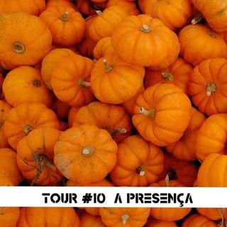 Tour#10: A Presença