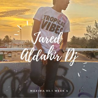 Jared Aldahir - Máxima 93.1 Week 4
