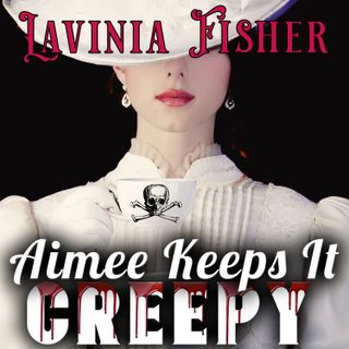 101. Lavinia Fisher: America's Original Creepy B