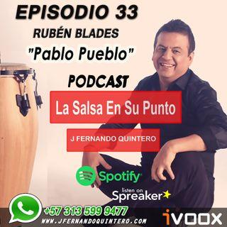 """EPISODIO 33-RUBÉN BLADES """"Pablo Pueblo"""""""