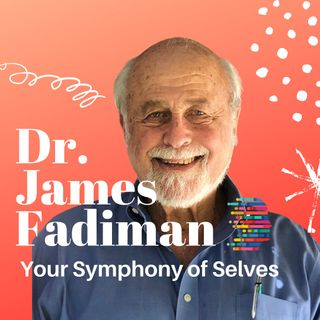 Dr. Jim Fadiman on Microdosing & Our Multiple Selves (ft. Dr. Nicolas Cozzi)