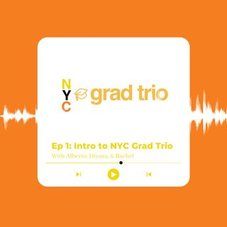 Ep. 1: Intro to NYC Grad Trio