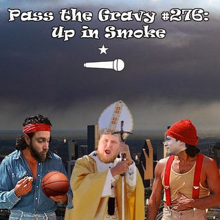 Pass The Gravy #276: Up in Smoke