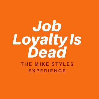 Job Loyalty Is Dead