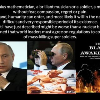 AUGMENTED SUPER SOLDIERS RUSSIAN-PUTIN AND THE BLACK AWAKENING PART 1
