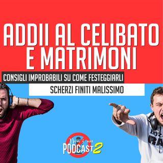 Podcast #37: ADDII AL CELIBATO E MATRIMONI | Finale di stagione