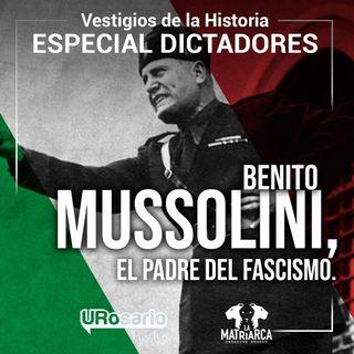 Historia de los dictadores: Benito Mussolini, el padre del fascismo