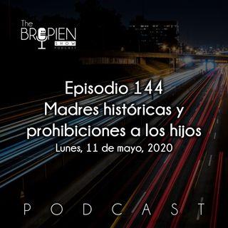 144 - Bropien - Madres históricas y prohibiciones a los hijos