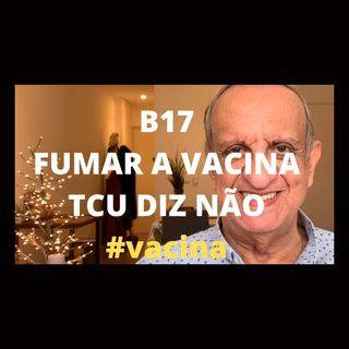 Tantas coisinhas: B17; Fumar a vacina; TCU diz que não