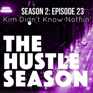 The Hustle Season 2: Epi. 23 Kim Didn't Know Nothin'