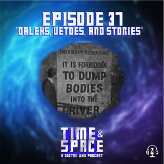 Episode 37 - Daleks, Vetoes, and Stories