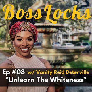 #08 Unlearn The Whiteness w/ Vanity Reid Deterville