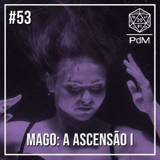 Podcast de Mesa #53 - Mago A Ascensão I