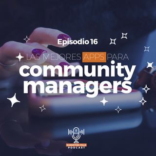 ⚡Episodio 16 - Las Mejores Apps Para Community Managers