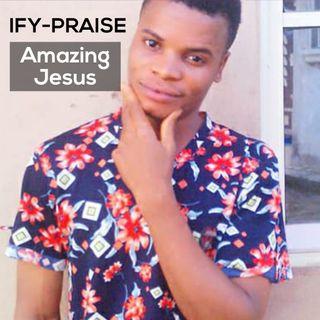 IFY-PRAISE Amazing Jesus