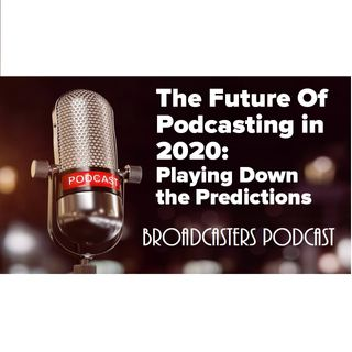 The Future Of Podcasting in 2020: Playing Down the Predictions BP122019-101