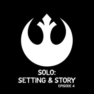 Solo: Setting and Story