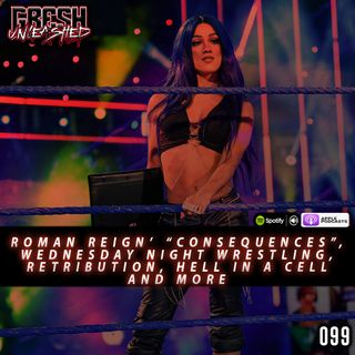 "Roman Reigns' ""Consequences"", Wednesday Night Wrestling, Hell In A Cell and More 
