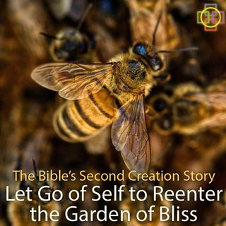 The Bible's Second Creation Story: Let Go of Self to Reenter the Garden of Bliss