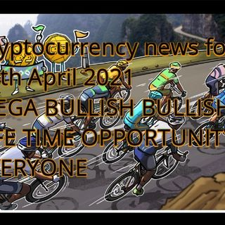 Cryptocurrency News for 15th April 2021 Heaps_ MEGA BULLISH SPECIFIC CRYPTO ASSETS