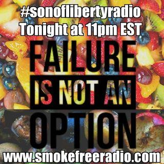 #sonoflibertyradio - Failure Is Not An Option