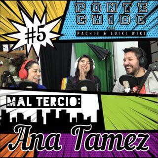 Ponte Chido - Mal Tercio #5 - Ana Tamez
