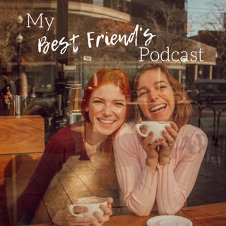 My Best Friend's Podcast