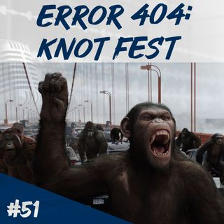 Episodio 51 - Error 404: Knot Fest