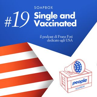 Soapbox #19 Single and Vaccinated